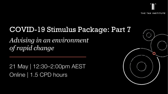 https://www.taxinstitute.com.au/video/covid-19-stimulus-package-advising-in-an-environment-of-rapid-change-part-7